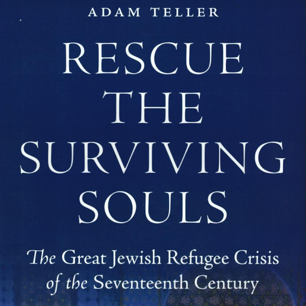 Rescue the Surviving Souls: The Great Jewish Refugee Crisis of the Seventeenth Century (Princeton...
