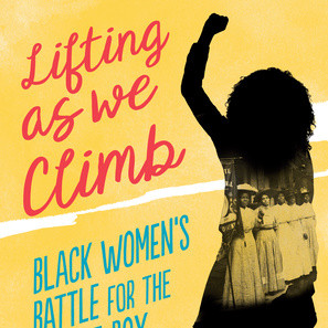 Book jacket for Lifting as We Climb: Black Women's Battle for the Ballot Box